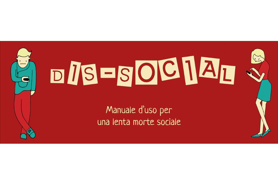 Dis-Social: manuale d'uso per una lenta morte sociale